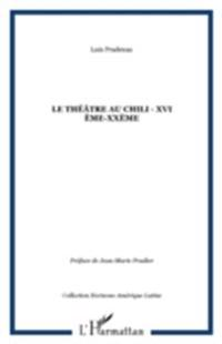 LE THEATRE AU CHILI - XVI eme-XXeme