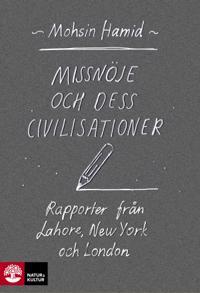 Missnöje och dess civilisationer : rapporter från Lahore, New York och London