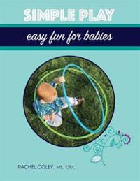 Simple Play: Easy Fun for Babies