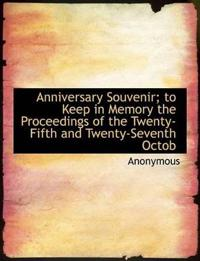 Anniversary Souvenir; To Keep in Memory the Proceedings of the Twenty-Fifth and Twenty-Seventh Octob