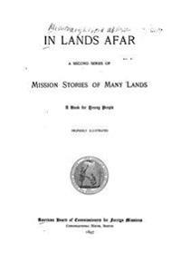In Lands Afar, a Second Series of Mission Stories of Many Lands