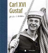 Carl XVI Gustaf : 70 år i bilder