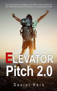 Elevator Pitch 2.0: Ditt första steg mot framgång inom affärer: Väck intresse hos dina målklienter genom ett personligt och kundanpassat synsätt.