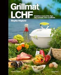 Grillmat LCHF: 80 njutbara recept på fisk, fågel, kött, marinader, såser oc