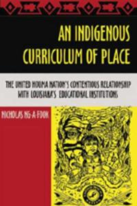An Indigenous Curriculum of Place: The United Houma Nation S Contentious Relationship with Louisiana S Educational Institutions