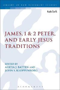James, 1 & 2 Peter, and Early Jesus Traditions