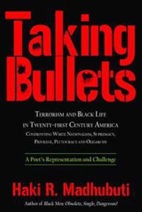 Taking Bullets: Terrorism and Black Life in Twenty-First Century America Confronting White Nationalism, Supremacy, Privilege, Plutocra