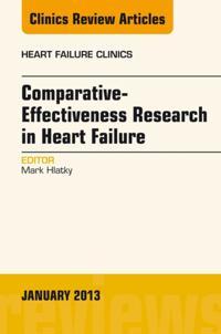 Comparative-Effectiveness Research in Heart Failure, An Issue of Heart Failure Clinics, E-Book