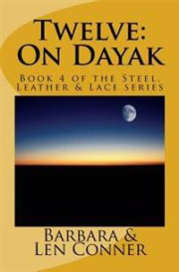 Twelve: On Dayak: Book 4 of the Steel, Leather & Lace Series