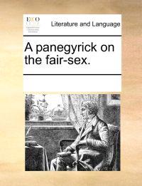 A Panegyrick on the Fair-Sex