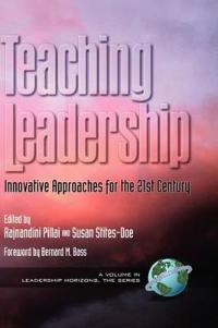 Teaching Leadership: Innovative Approaches for the 21st Century (Hc)