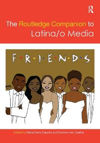 The Routledge Companion to Latina/O Media