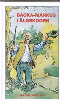 Bäcka-Markus i älgskogen : jakt-, fiske- och bygdehistorier