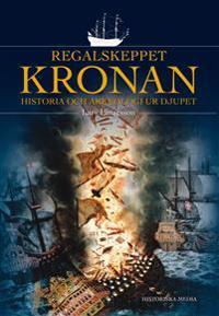 Regalskeppet Kronan : historia och arkeologi ur djupet