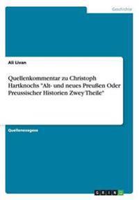 Quellenkommentar Zu Christoph Hartknochs Alt- Und Neues Preuen Oder Preussischer Historien Zwey Theile