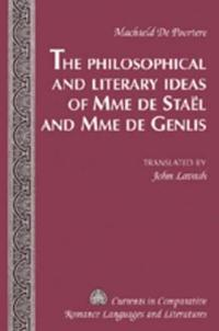 The Philosophical and Literary Ideas of Mme De Stael and Mme De Genlis