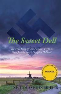 The Sweet Dell: The True Story of One Family's Fight to Save Jews in Nazi-Occupied Holland