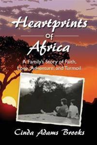 Heartprints of Africa: A Family's Story of Faith, Love, Adventure, and Turmoil