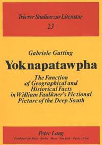 Yoknapatawpha: The Function of Geographical and Historical Facts in William Faulkner's Fictional Picture of the Deep South