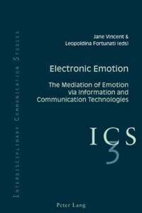 Electronic Emotion: The Mediation of Emotion Via Information and Communication Technologies