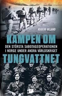 Kampen om tungvattnet : Den största sabotageoperationen i Norge under andra