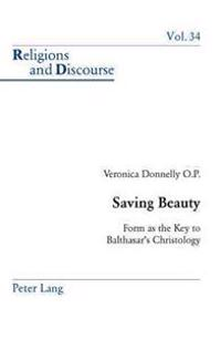 Saving Beauty: Form as the Key to Balthasar S Christology