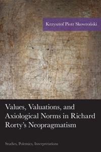 Values, Valuations, and Axiological Norms in Richard Rorty's Neopragmatism