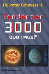 Tendenzen 3000: Quo Imus?