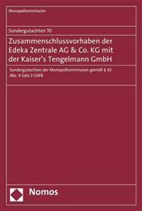 Sondergutachten 70: Zusammenschlussvorhaben Der Edeka Zentrale AG & Co. Kg Mit Der Kaiser's Tengelmann Gmbh: Sondergutachten Der Monopolkommission Gem