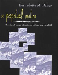 In Perpetual Motion: Theories of Power, Educational History, and the Child