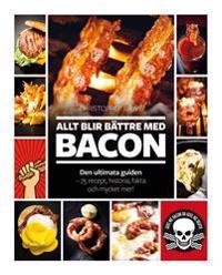 Allt blir bättre med BACON Den ultimata guiden - 75 recept, historia, fakta