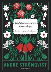 Trädgårdsmästarens anteckningar : en odlares framgångar och misslyckanden