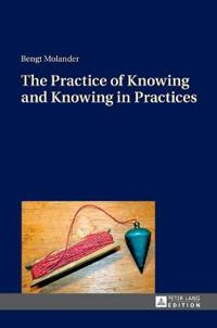 The Practice of Knowing and Knowing in Practices