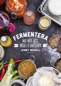 Fermentera : Mat med jäst, mögel och bakterier