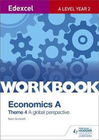 Edexcel a Level Economics Theme 4 Workbook: A Global Perspective