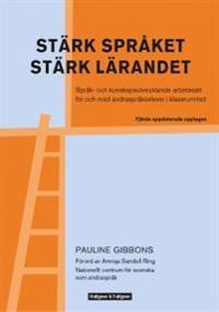 Stärk språket, stärk lärandet - Språk- och kunskapsutvecklande arbetssätt för och med andraspråkselever i klassr