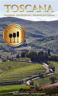 Toscana : vinerna, distrikten, producenterna