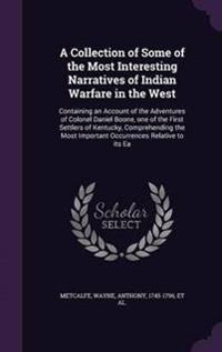 A Collection of Some of the Most Interesting Narratives of Indian Warfare in the West