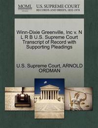 Winn-Dixie Greenville, Inc V. N L R B U.S. Supreme Court Transcript of Record with Supporting Pleadings
