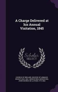 A Charge Delivered at His Annual Visitation, 1845