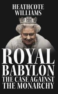 Royal babylon - the case against the monarchy