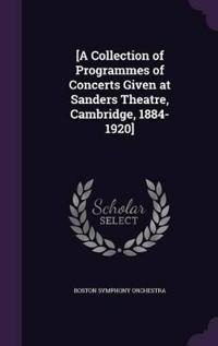 [a Collection of Programmes of Concerts Given at Sanders Theatre, Cambridge, 1884-1920]