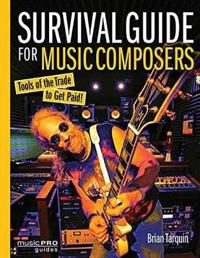 Survival Guide for Music Composers: Tools of the Trade to Get Paid!