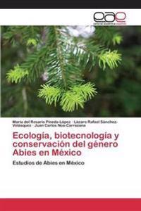 Ecologia, Biotecnologia y Conservacion del Genero Abies En Mexico