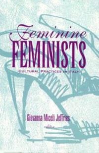 Feminine Feminists: Cultural Practices in Italy (Minnesota Archive Editions)
