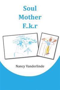 Soul Mother F..K.R: A Shocking Human Interest Memoir of a Teacher's Journey Through Black Ghettos, Indigent White Communities and Affluent