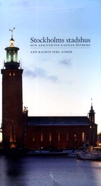 Stockholms stadshus och arkitekten Ragnar Östberg