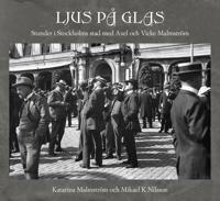 Ljus på glas : stunder i Stockholms stad med Axel och Vicke Malmström