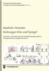 Kulturgut Glas Und Spiegel: Wirtschafts- Und Sozialgeschichte Der Spiegelfabrik Spiegelberg (Wurtt.). Ein Regiebetrieb Des Herzoglichen Kirchenrat