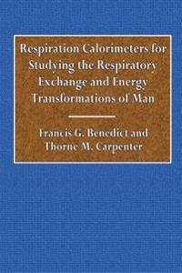 Respiration Calorimeters for Studying the Respitory Exchange: And Energy Transformations of Man